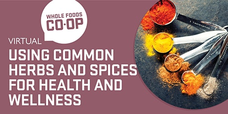Using Common Herbs and Spices for Health & Wellness - A FREE virtual Class tickets