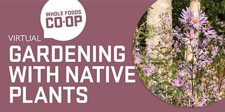 Gardening With Native Plants -  A FREE virtual Co-op Class tickets