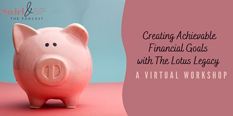 Creating Achievable Financial Goals with Swirl & Sip & The Lotus Legacy tickets