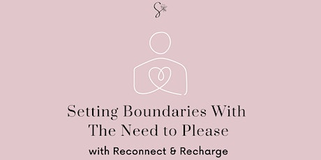 Setting Boundaries With The Need To Please with Reconnect & Recharge tickets
