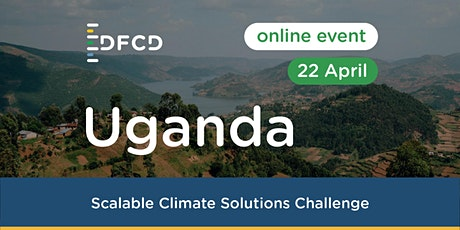 DFCD Scalable Climate Solutions challenge in Uganda tickets