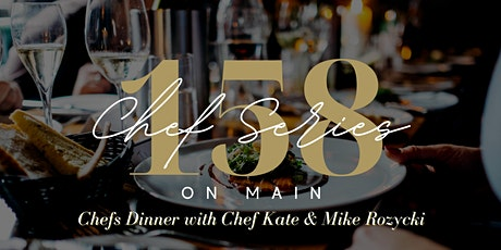158 On Main Presents: Chef's Dinner with Chef Kate and Chef Mike Rozycki tickets