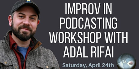 Improv with Podcasting Workshop with Adal Rifai tickets