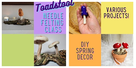 Needle Felted  Toadstool  Class tickets