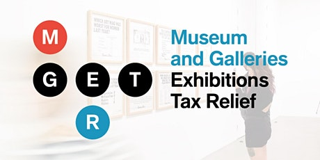 Museums & Galleries Exhibition Tax Relief  (MGETR) for Newcomers tickets