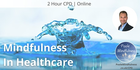 Mindfulness In Healthcare - 2 Hour CPD Certificate tickets