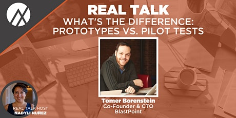 Real Talk - What's the Difference: Prototypes vs. Pilot Tests tickets