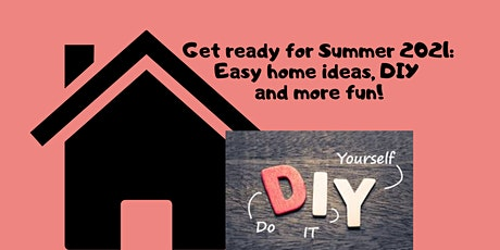 Get Ready for Summer 2021: Easy Home Ideas, DIY and More Fun! tickets