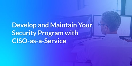 Develop And Maintain Your Security Program With CISO-as-a-Service (30-min) tickets