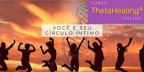 Você e seu Círculo Íntimo - Curso de Thetahealing Online ingressos