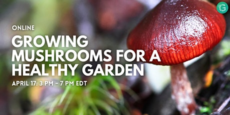 Growing Mushrooms for a Healthy Garden tickets