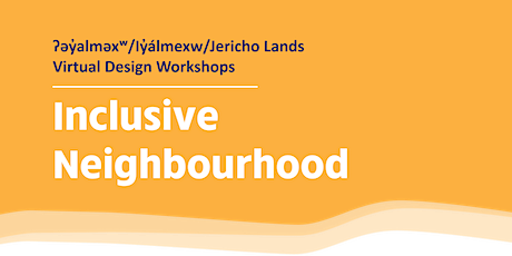 Jericho Lands Virtual Design Workshops: Inclusive Neighbourhood tickets