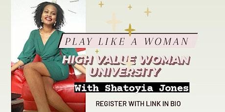 Play Like a Woman: High Value Woman University with Shatoyia Jones tickets