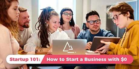 Startup 101: How to Start a Business with $0 tickets