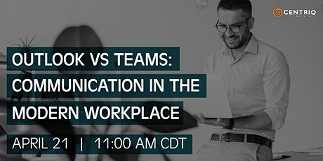 Centriq Webinar: Outlook vs Teams: Communication in the Modern Workplace tickets