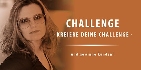 Challenge - Kreiere Deine Challenge & gewinne Kunden Tickets