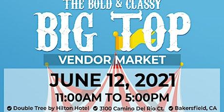 The Bold & Classy BIG TOP Vendor Market tickets