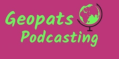 Global Women Podcast Editor Panels: Geopats Podcasting: (2 of 4) tickets