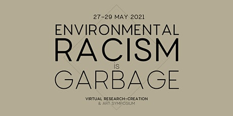 Environmental Racism is Garbage: Research-Creation & Art Symposium tickets