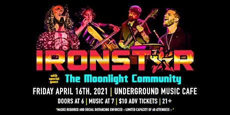 IronStar @ Underground Music Cafe w/s/g The Moonlight Community tickets