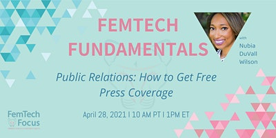 4/28,  FemTechFundamentals -PublicRelations: How to Get Free Press Coverage