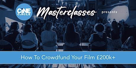 How To Crowdfund Your Film £200k+ tickets