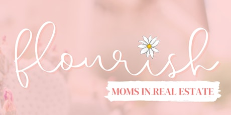 Flourish with Moms in Real Estate - Day Two 4/23 tickets