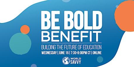 Be Bold Benefit: Building the Future of Education biglietti