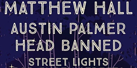 Matthew Hall, Austin Palmer, Head Banned, & Street Lights For Empty Streets tickets