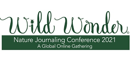 Wild Wonder Nature Journaling Conference 2021: A Global Online Gathering tickets