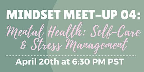 Mindset Meet-Up 04: Mental Health Tips: Self Care & Stress-Management tickets