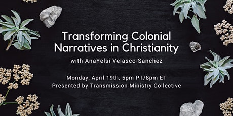 Transforming Colonial Narratives in Christianity w/AnaYelsi Velasco-Sanchez tickets