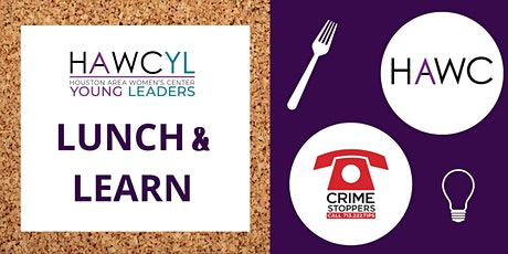 Lunch and Learn: Houston Area Women's Center and Crime Stoppers Houston tickets