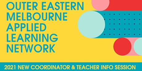 Outer Eastern Melbourne Applied Learning Network 2021 - New Teachers mtg tickets