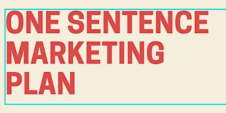 The One Sentence Marketing Plan--Increase Revenue Without Spending More $ tickets
