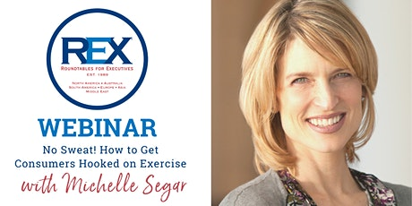 REX Roundtable Webinar:  No Sweat! How to Get Consumers Hooked on Exercise tickets