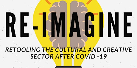 Re-Imagine: Retooling The Cultural And Creative Industries  After Covid-19 tickets