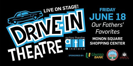 """Actors Theatre of Indiana Drive-IN """"Our Fathers' Favorites"""" June 18, 2021 tickets"""