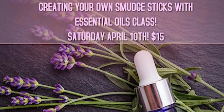 Creat Your Own Smudge Stick with Essential Oils! tickets