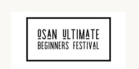 Osan Ultimate Beginners Festival tickets