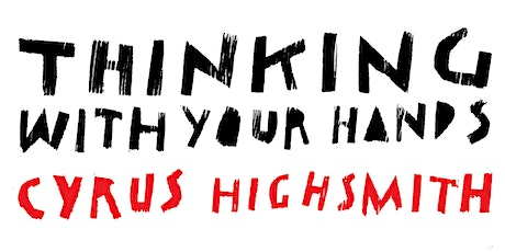 Thinking with Your Hands with Cyrus Highsmith tickets