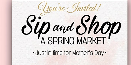 Sip And Shop - A Spring Market tickets