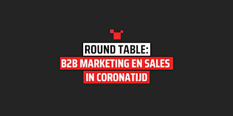 Digitale round table: B2B Marketing en Sales in coronatijd Tickets