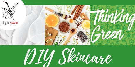 Thinking Green: DIY Skincare Products (Ellenbrook) tickets