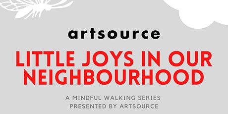 Little Joys in Our Neighbourhood (Artful Practices for Wellbeing) ARTSOURCE tickets