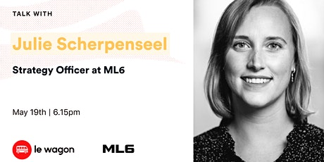 Le Wagon Talk with Julie Scherpenseel - Strategy Officer at ML6 billets