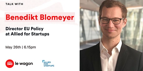 Le Wagon Talk with Benedikt Blomeyer - Director EU policy biglietti