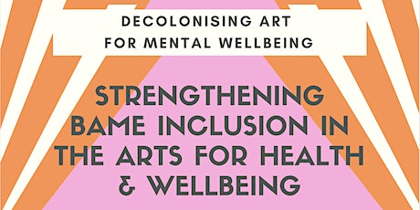 Strengthening BAME Inclusion in the Arts for Health & Wellbeing Roundtable tickets