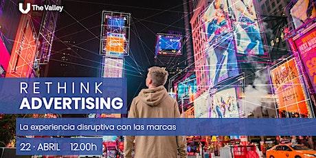Rethink Advertising: la experiencia disruptiva con las marcas entradas