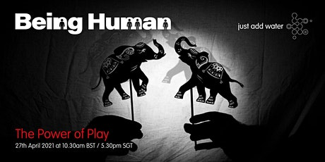 Being Human; The Power of Play tickets